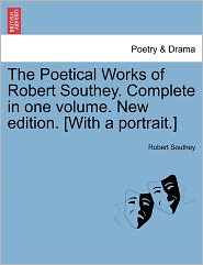 The Poetical Works Of Robert Southey. Complete In One Volume. New Edition. [With A Portrait.] - Robert Southey