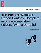 The Poetical Works of Robert Southey. Complete in One Volume. New Edition. [With a Portrait.]