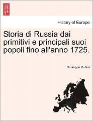 Storia Di Russia Dai Primitivi E Principali Suoi Popoli Fino All'Anno 1725. - Giuseppe Rubini