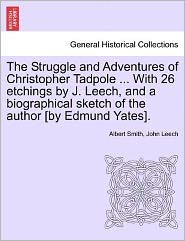 The Struggle And Adventures Of Christopher Tadpole. With 26 Etchings By J. Leech, And A Biographical Sketch Of The Author [By Edmund Yates]. - Albert Smith, John Leech