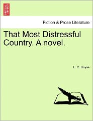That Most Distressful Country. A Novel. - E. C. Boyse