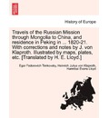 Travels of the Russian Mission Through Mongolia to China, and Residence in Peking in ... 1820-21. with Corrections and Notes by J. Von Klaproth. Illus - Egor Fedorovich Timkovski