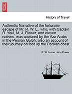 Authentic Narrative of the Fortunate Escape of Mr. R. W. L., Who, with Captain R. Youl, M. J. Flower, and Eleven Natives, Was Captured by the Aza Arab