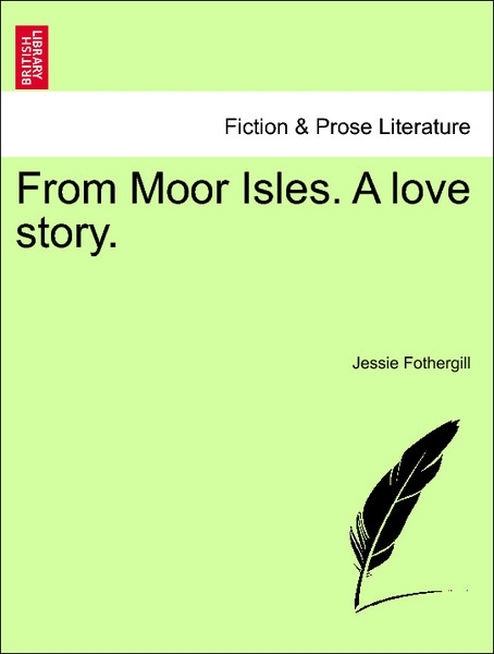 From Moor Isles. A love story. VOL. I als Taschenbuch von Jessie Fothergill - British Library, Historical Print Editions