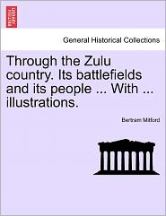 Through The Zulu Country. Its Battlefields And Its People ... With ... Illustrations. - Bertram Mitford