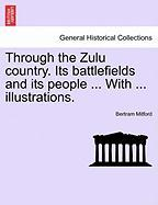 Through the Zulu Country. Its Battlefields and Its People ... with ... Illustrations.