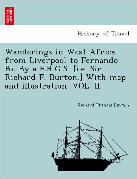 Wanderings in West Africa from Liverpool to Fernando Po. By a F.R.G.S. [i.e. Sir Richard F. Burton.] With map and illustration. VOL. II als Tasche... - British Library, Historical Print Editions