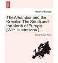 The Alhambra and the Kremlin. the South and the North of Europe. [With Illustrations.] - Samuel Irenaeus Prime