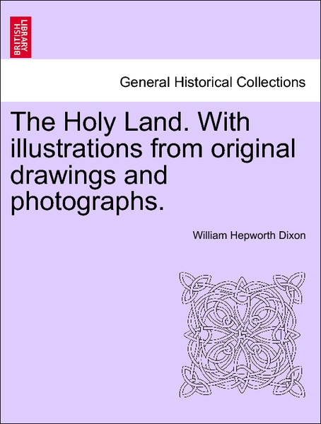 The Holy Land. With illustrations from original drawings and photographs. VOL. I. als Taschenbuch von William Hepworth Dixon - British Library, Historical Print Editions
