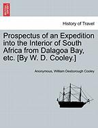 Prospectus of an Expedition Into the Interior of South Africa from Dalagoa Bay, Etc. [By W. D. Cooley.]