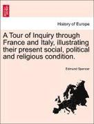 Spencer, Edmund: A Tour of Inquiry through France and Italy, illustrating their present social, political and religious condition.