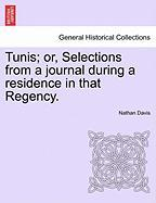 Tunis; Or, Selections from a Journal During a Residence in That Regency.