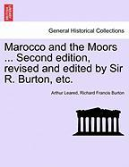 Marocco and the Moors ... Second Edition, Revised and Edited by Sir R. Burton, Etc.