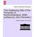 The Gathering Ode of the Fenwyke of Northumberland. [With Preface by John Fenwick.] - William Richardson