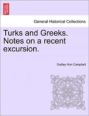 Turks And Greeks. Notes On A Recent Excursion. - Dudley Hon Campbell