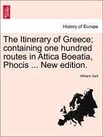 The Itinerary of Greece containing one hundred routes in Attica Boeatia, Phocis ... New edition. - Gell, William