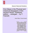 First Steps in the Physical and Classical Geography of the Ancient World. Thirteenth Edition ... Enlarged ... by T. Fawcett. - James Pillans