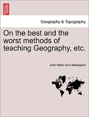 On The Best And The Worst Methods Of Teaching Geography, Etc. - John Miller Dow Meiklejohn