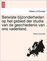 Betwiste Bijzonderheden Op Het Gebied Der Studie Van De Geschiedenis Van Ons Vaderland. - Willem Gerrit Brill