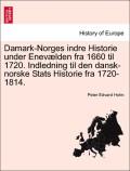 Holm, Peter Edvard: Damark-Norges indre Historie under Enevælden fra 1660 til 1720. Indledning til den dansk-norske Stats Historie fra 1720-1814.