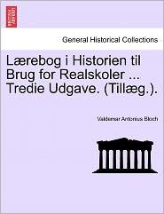 L Rebog I Historien Til Brug For Realskoler ... Tredie Udgave. (Till G.). - Valdemar Antonius Bloch