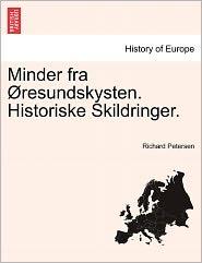 Minder Fra Resundskysten. Historiske Skildringer. - Richard Petersen