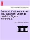 Hammerich, Peter Fredrik Adolph: Danmark i Valdemarernes Tid. (Danmark under de nordiske Rigers Forening.). Erster Bind