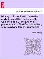 History of Scandinavia, from the early times of the Northmen, the Seakings and Vikings, to the present day. ... First English edition, ... revised and largely augmented. - Sinding, Paul C.