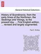 History of Scandinavia, from the Early Times of the Northmen, the Seakings and Vikings, to the Present Day. ... First English Edition, ... Revised and
