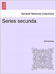 Series secunda. - Anonymous