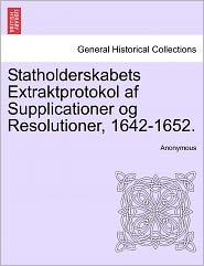Statholderskabets Extraktprotokol af Supplicationer og Resolutioner, 1642-1652. - Anonymous