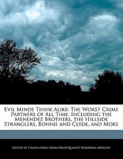 Evil Minds Think Alike: The Worst Crime Partners of All Time, Including the Menendez Brothers, the Hillside Stranglers, Bonnie and Clyde, and - King, Calista
