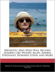 Neurotic Jews Who Will Become Zombies Like Woody Allen, Barbra Streisand, Howard Stern, And More - Dana Rasmussen