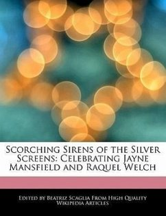 Scorching Sirens of the Silver Screens: Celebrating Jayne Mansfield and Raquel Welch - Scaglia, Beatriz