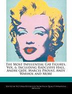The Most Influential Gay Figures, Vol. 6, Including Radclyffe Hall, Andre Gide, Marcel Proust, Andy Warhol and More