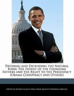Defining and Defending the Natural Born: The Intent of the Founding Fathers and the Right to the Presidency (Obama Conspiracy and Others) - Scaglia, Beatriz