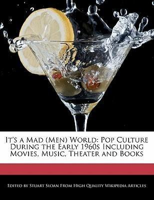 It's a Mad (Men) World: Pop Culture During the Early 1960s Including Movies, Music, Theater and Books