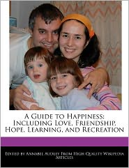 A Guide to Happiness: Including Love, Friendship, Hope, Learning, and Recreation - Annabel Audley