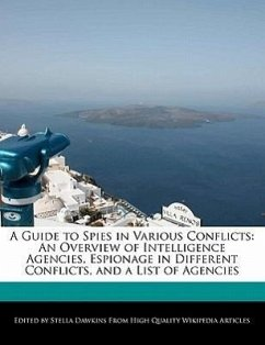 A Guide to Spies in Various Conflicts: An Overview of Intelligence Agencies, Espionage in Different Conflicts, and a List of Agencies - Dawkins, Stella
