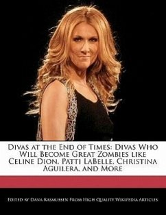 Divas at the End of Times: Divas Who Will Become Great Zombies Like Celine Dion, Patti Labelle, Christina Aguilera, and More - Rasmussen, Dana