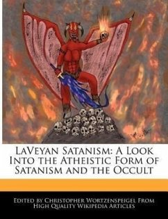 Laveyan Satanism: A Look Into the Atheistic Form of Satanism and the Occult - Wortzenspeigel, Christopher