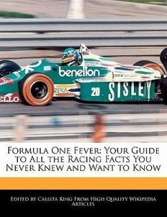 Formula One Fever: Your Guide to All the Racing Facts You Never Knew and Want to Know - King, Calista