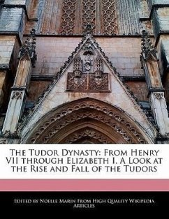 The Tudor Dynasty: From Henry VII Through Elizabeth I, a Look at the Rise and Fall of the Tudors - Marin, Noelle