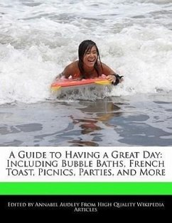 A Guide to Having a Great Day: Including Bubble Baths, French Toast, Picnics, Parties, and More - Audley, Annabel