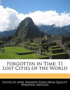 Forgotten in Time: 11 Lost Cities of the World - Summers, April