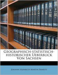 Geographisch-statistisch-historischer Ueberblick Von Sachsen (German Edition)
