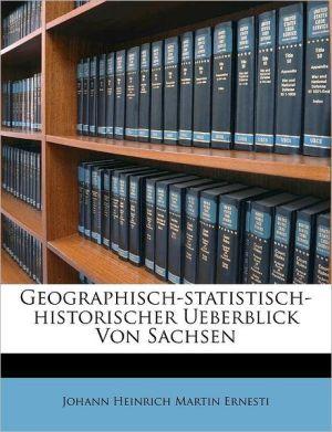 Geographisch-statistisch-historischer Ueberblick Von Sachsen - Created by Johann Heinrich Johann Heinrich Martin Ernesti