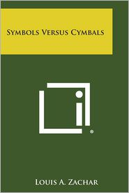 Symbols Versus Cymbals - Louis a. Zachar