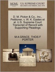 D. M. Picton & Co., Inc., Petitioner, V. W. K. Eastes Et Al. U.S. Supreme Court Transcript Of Record With Supporting Pleadings