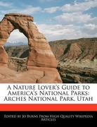 Burns, Jo: A Nature Lover´s Guide to America´s National Parks: Arches National Park, Utah